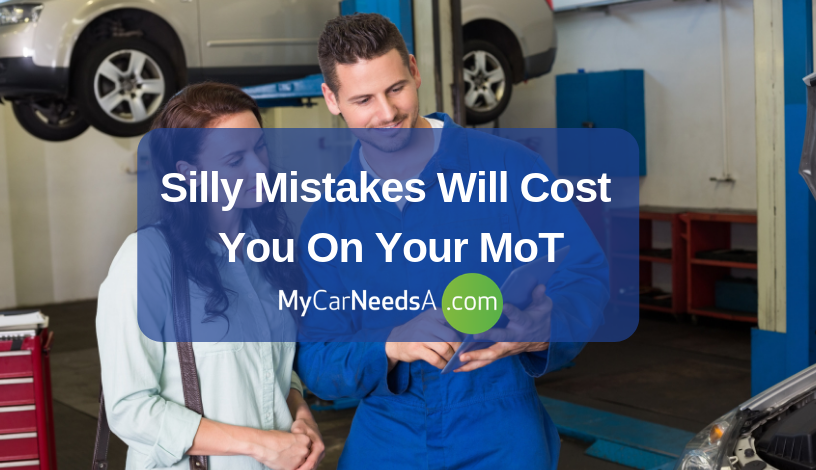 Silly Mistakes Will Cost You On Your MoT